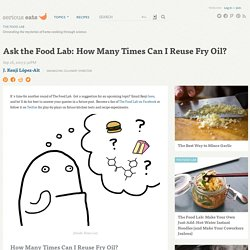 Ask the Food Lab: How Many Times Can I Reuse Fry Oil?