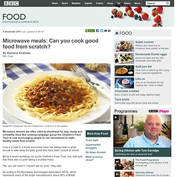BBC Food - Microwave meals: Can you cook good food from scratch?