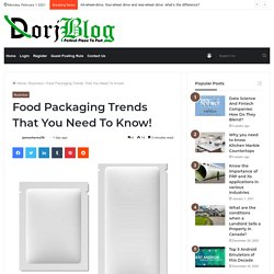 Food Packaging Trends That You Need To Know! - Dorj Blog