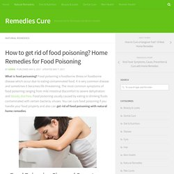 How to get rid of food poisoning? Home Remedies for Food Poisoning