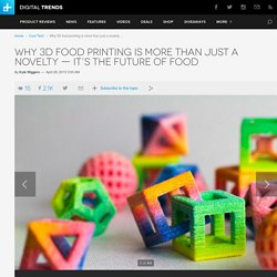 Why 3D food printing is more than just a novelty — it's the future of food