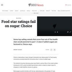 Food star ratings fail on sugar: Choice
