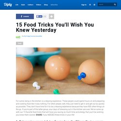15 Food Tricks You'll Wish You Knew Yesterday