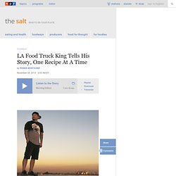 LA Food Truck King Tells His Story, One Recipe At A Time : The Salt
