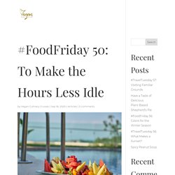 #FoodFriday 50: To Make the Hours Less Idle