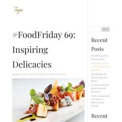 #FoodFriday 69: Inspiring Delicacies