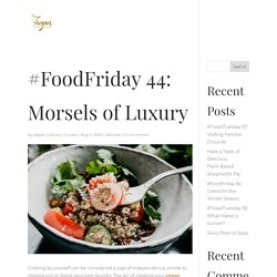 #FoodFriday 44: Morsels of Luxury
