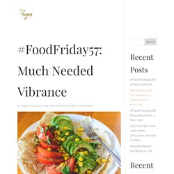 #FoodFriday57: Much Needed Vibrance