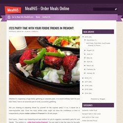 Its's Party Time With Your Foodie Friends In Fremont! ~ MealHi5 - Order Meals Online