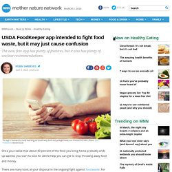MNN 09/04/15 USDA FoodKeeper app intended to fight food waste, but it may just cause confusion