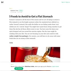 5 Foods to Avoid to Get a Flat Stomach – Idietitian India – Medium