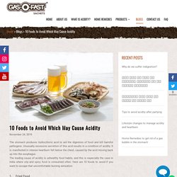 10 Foods to Avoid Which May Cause Acidity