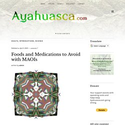 Foods and Medications to Avoid with MAOIs - Ayahuasca.com