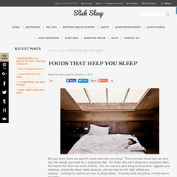 Foods That Help You Sleep - www.SlickSleep.com
