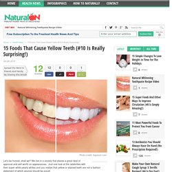 15 Foods That Cause Yellow Teeth (#10 Is Really Surprising!)