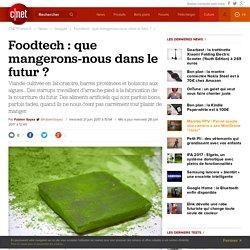 Foodtech : que mangerons-nous dans le futur ? - CNET France