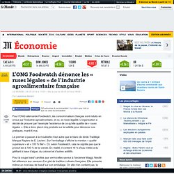 L'ONG Foodwatch dénonce les « ruses légales » de l'industrie agroalimentaire française
