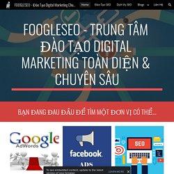 FOOGLESEO - Đào Tạo Digital Marketing Chuyên Sâu & Toàn Diện