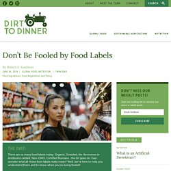 Don't Be Fooled by Food Labels - Dirt To Dinner