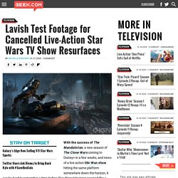 Lavish Test Footage for Cancelled Live-Action Star Wars TV Show Resurfaces