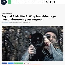 Beyond Blair Witch: Why found-footage horror deserves your respect · For Our Consideration