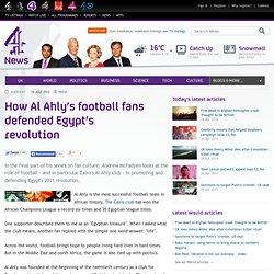 How Al Ahly's football fans defended Egypt's revolution
