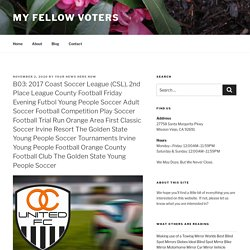 B03: 2017 Coast Soccer League (CSL), 2nd Place League Region Football Friday Night Futbol Young People Football Adult Soccer Football Tournament Play Football Football Tryout Orange County Kickoff Classic Football Irvine Hotel California Young People Socc