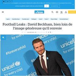 Football Leaks : David Beckham, bien loin de l'image généreuse qu'il renvoie - Le Parisien