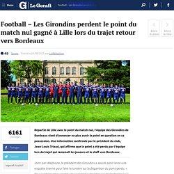 Football - Les Girondins perdent le point du match nul gagné à Lille lors du trajet retour vers Bordeaux