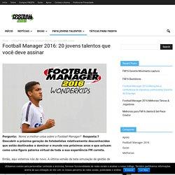 Football Manager 2016: 20 jovens talentos que você deve assinar - FM 2016