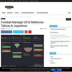 Football Manager 2016 Melhorias Táticas & Jogadores - FM 2016