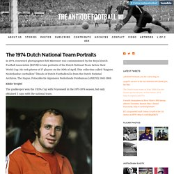 The Antique Football — The 1974 Dutch National Team Portraits