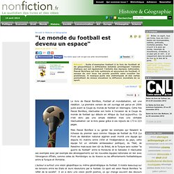 """""""Le monde du football est devenu un espace"""" - Nonfiction.fr le p"""