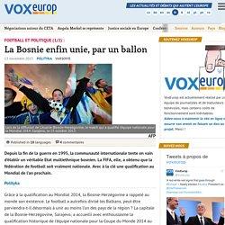 Football et politique (1/2) : La Bosnie enfin unie, par un ballon