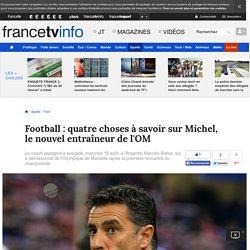 Football : quatre choses à savoir sur Michel, le nouvel entraîneur de l'OM