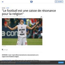 """""""Le football est une caisse de résonance pour la religion"""""""