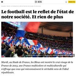 Le football est le reflet de l'état de notre société. Et rien de plus - 20 novembre 2013