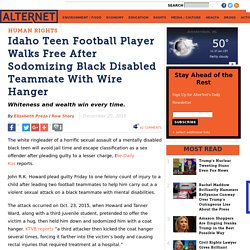 Idaho Teen Football Player Walks Free After Sodomizing Black Disabled Teammate With Wire Hanger
