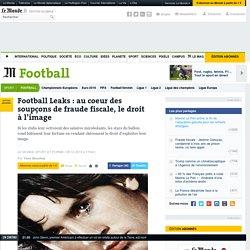 Football Leaks : au coeur des soupçons de fraude fiscale, le droit à l'image