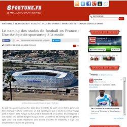 Le naming des stades de football en France: Une statégie de sponsoring à la mode