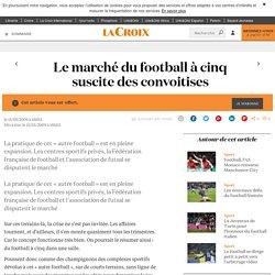 Le marché du football à cinq suscite des convoitises - La Croix