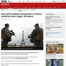 Euro 2016 football tournament in France could be terror target, US warns