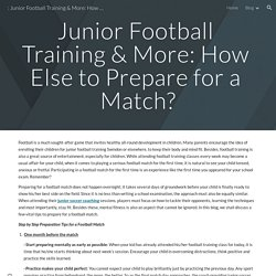 : Junior Football Training & More: How Else to Prepare for a Match? - Junior Football Training & More: How Else to Prepare for a Match