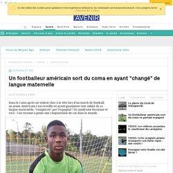 """Un footballeur américain sort du coma en ayant """"changé"""" de langue maternelle"""