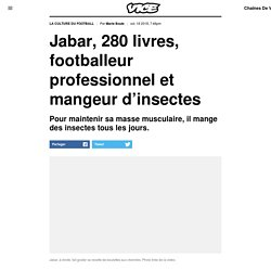 Jabar, 280 livres, footballeur professionnel et mangeur d'insectes - VICE Québec