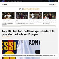 Top 10 : Les footballeurs qui vendent le plus de maillots en Europe - Téléfoot