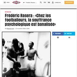 Frédéric Rasera : «Chez les footballeurs, lasouffrance psychologique est banalisée»
