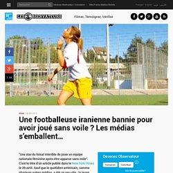 Une footballeuse iranienne bannie pour avoir joué sans voile ? Les médias s'emballent…