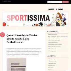 Quand Carrefour offre des kits de beauté à des footballeuses… « sportissima