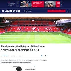 Tourisme footballistique : 950 millions d'euros pour l'Angleterre en 2014 - Economie